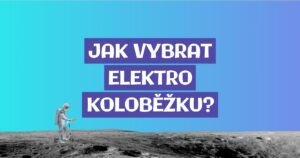 Jak vybrat elektrokoloběžku?