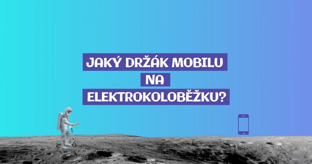 Jaký držák mobilu na elektrokoloběžku, kolo či motorku?